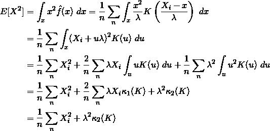 \begin{align*}  E[X^2] &= \int_{x} x^2 \hat{f}(x) ~dx  = \frac{1}{n} \sum_{n} \int_{x} \frac{x^2}{\lambda} K\left(\frac{X_i - x}{\lambda} \right)~dx \\  &= \frac{1}{n} \sum_n \int_{x} (X_i + u\lambda)^2 K(u)~du \\  &= \frac{1}{n} \sum_{n} X_i^2 + \frac{2}{n} \sum_{n} \lambda X_i \int_{u} u K(u)~du + \frac{1}{n} \sum_{n} \lambda^2 \int_{u} u^2 K(u) ~du \\  &= \frac{1}{n} \sum_{n} X_i^2 + \frac{2}{n} \sum_{n}\lambda  X_i \kappa_1(K) + \lambda^2 \kappa_2(K) \\  &= \frac{1}{n} \sum_{n} X_i^2 + \lambda^2 \kappa_2(K)  \end{align*}