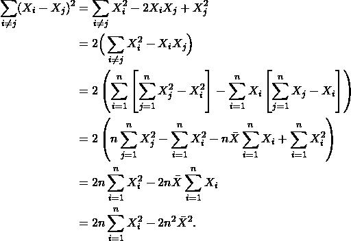 \begin{align*} \sum_{i \neq j} (X_{i} - X_{j})^2 &= \sum_{i \neq j} X_{i}^2 - 2 X_{i} X_{j} + X_{j}^2 \\ &= 2 \Big( \sum_{i \neq j} X_{i}^2 - X_{i} X_{j} \Big) \\ &= 2 \left(\sum_{i=1}^{n} \left[ \sum_{j=1}^{n} X_j^{2} - X_i^2 \right] - \sum_{i=1}^{n} X_i \left[\sum_{j=1}^{n} X_j - X_i \right] \right) \\ &= 2 \left( n \sum_{j=1}^{n} X_j^{2} - \sum_{i=1}^{n} X_{i}^2 - n \bar{X} \sum_{i=1}^{n} X_i + \sum_{i=1}^{n} X_{i}^2 \right) \\ &= 2 n \sum_{i=1}^{n} X_{i}^2 - 2 n \bar{X} \sum_{i=1}^{n} X_i \\ &= 2 n \sum_{i=1}^{n} X_{i}^2 - 2 n^2 \bar{X}^2. \end{align*}